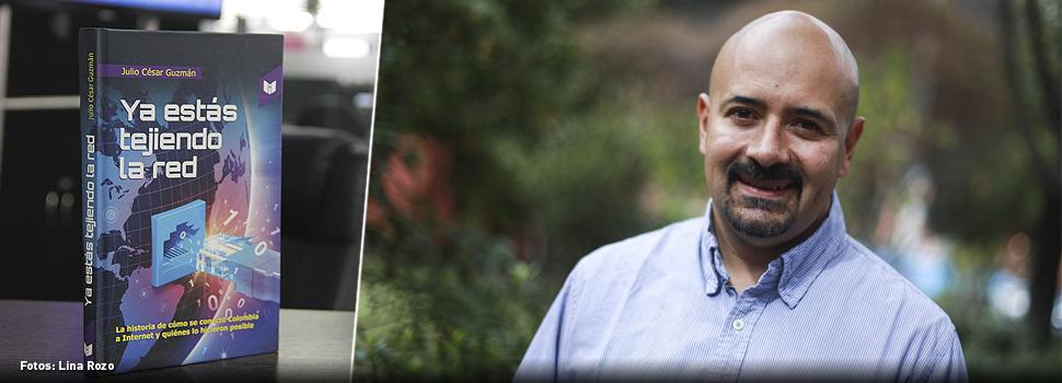 Julio César Guzmán y la aventura de contar cómo Colombia se hizo digital