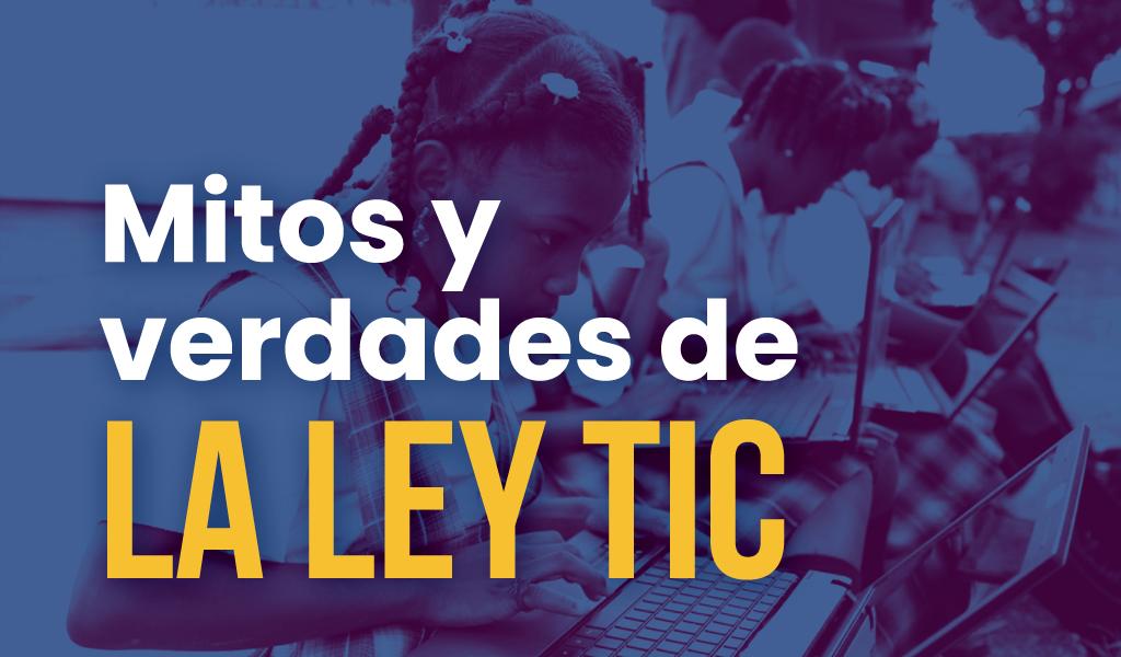 Los mitos y las verdades de la Ley TIC