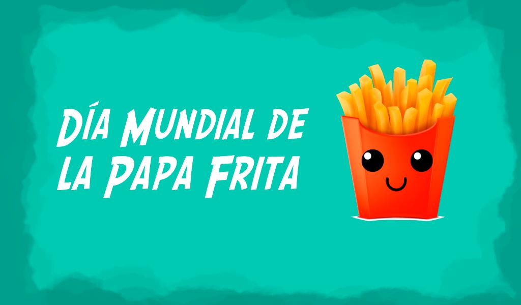 Día Mundial de la Papa Frita