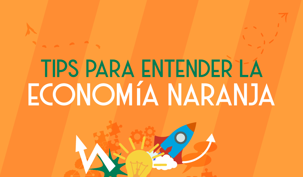Tips para entender la economía naranja