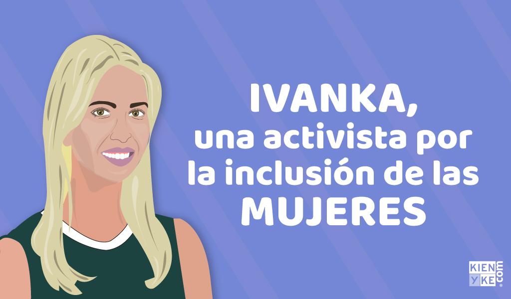 Ivanka, una activista por la inclusión de las mujeres