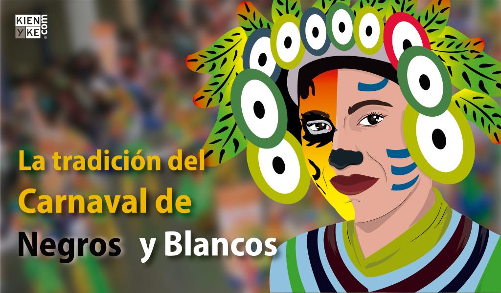 La tradición del Carnaval de Negros y Blancos